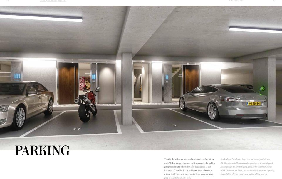 It is possible to equip the basement with an inside bicycle storage or extra living space such as a gym or an entertainment room.