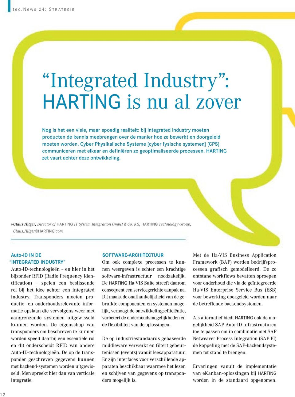 HARTING zet vaart achter deze ontwikkeling.» Claus Hilger, Director of HARTING IT System Integration GmbH & Co. KG, HARTING Technology Group, Claus.Hilger@HARTING.