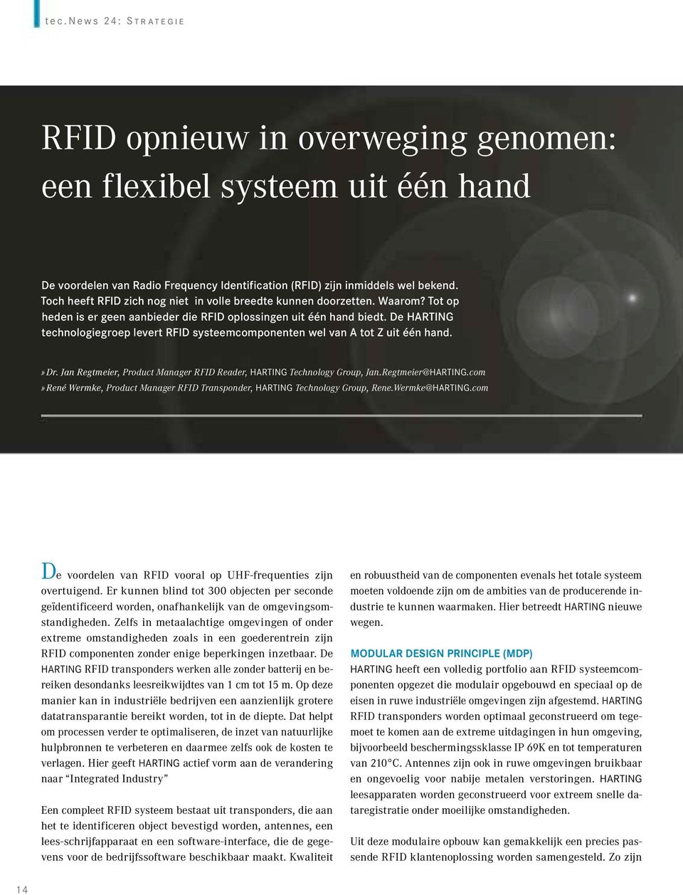 De HARTING technologiegroep levert RFID systeemcomponenten wel van A tot Z uit één hand.» Dr. Jan Regtmeier, Product Manager RFID Reader, HARTING Technology Group, Jan.Regtmeier@HARTING.