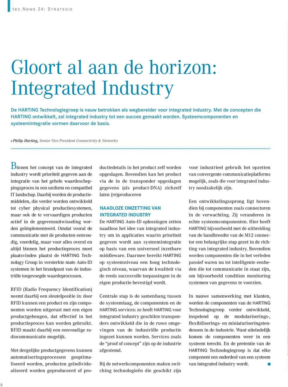 » Philip Harting, Senior Vice President Connectivity & Networks Binnen het concept van de integrated industry wordt prioriteit gegeven aan de integratie van het gehele waardescheppingsproces in een