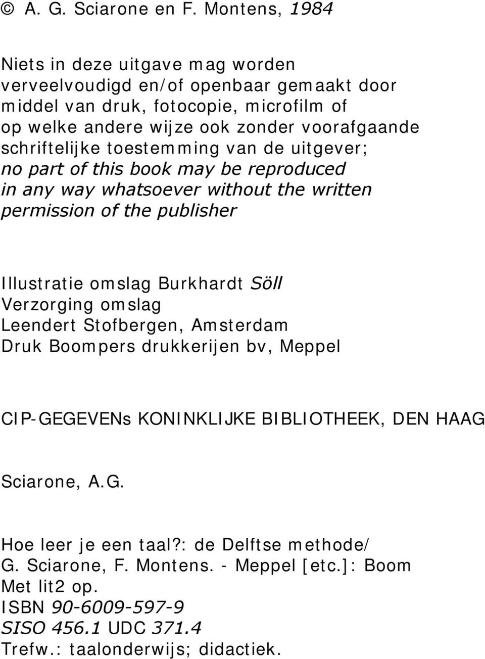 schriftelijke toestemming van de uitgever; no part of this book may be reproduced in any way whatsoever without the written permission of the publisher Illustratie omslag