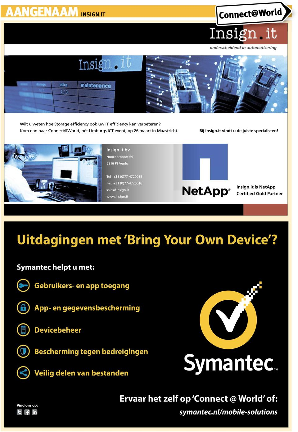 it vindt udejuiste specialisten! Insign.it bv Noorderpoort 69 5916 PJ Venlo Tel +31 (0)77-4720015 Fax +31 (0)77-4720016 sales@insign.it www.insign.it Insign.