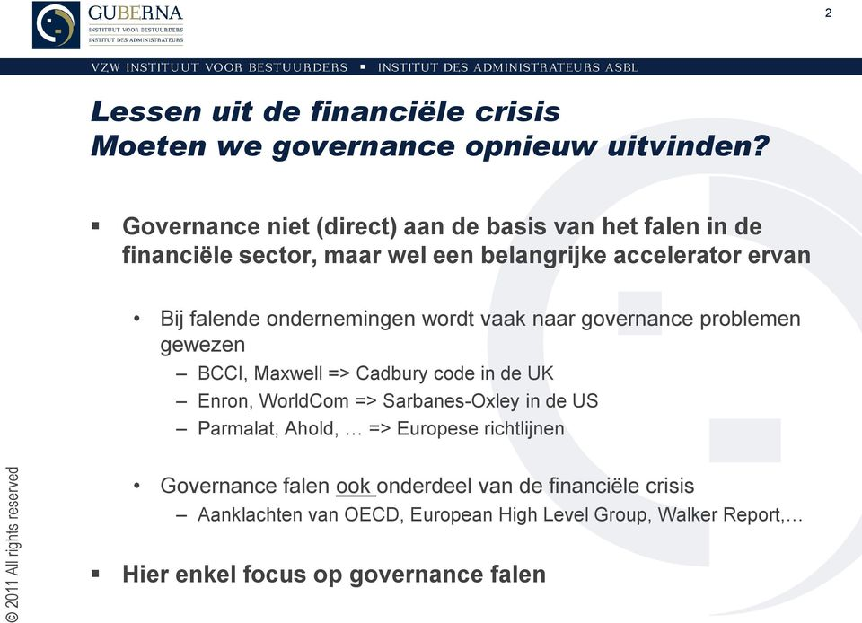 ondernemingen wordt vaak naar governance problemen gewezen BCCI, Maxwell => Cadbury code in de UK Enron, WorldCom => Sarbanes-Oxley in