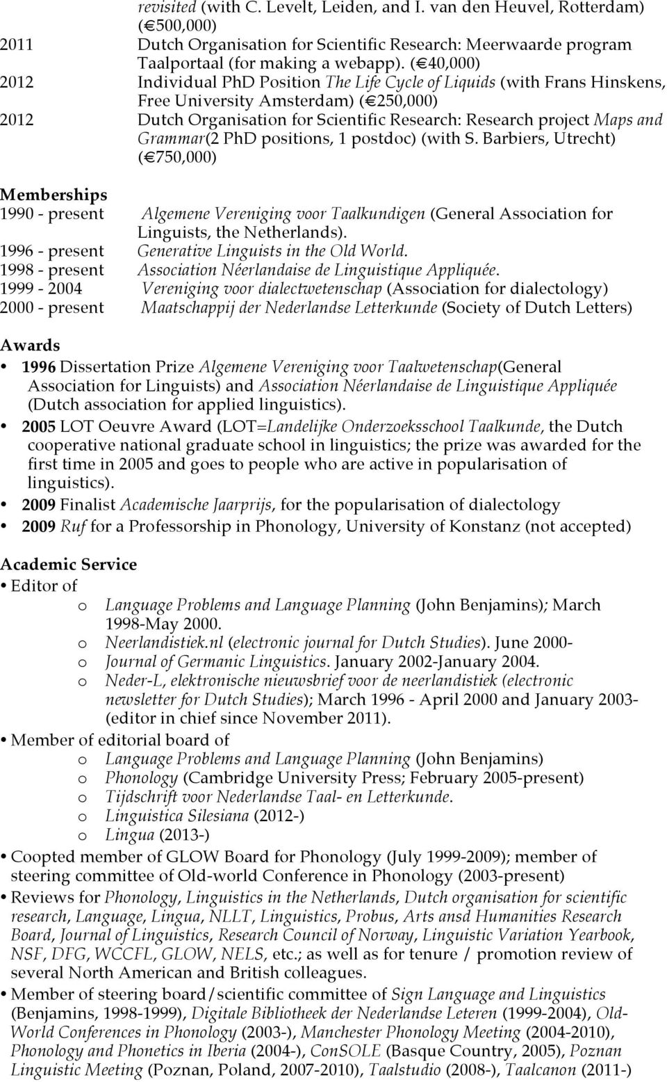 Grammar(2 PhD positions, 1 postdoc) (with S. Barbiers, Utrecht) ( 750,000) Memberships 1990 - present Algemene Vereniging voor Taalkundigen (General Association for Linguists, the Netherlands).