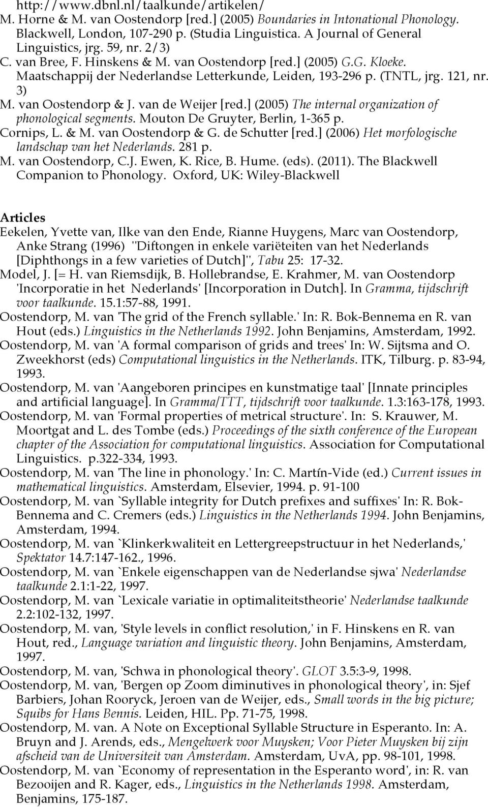 121, nr. 3) M. van Oostendorp & J. van de Weijer [red.] (2005) The internal organization of phonological segments. Mouton De Gruyter, Berlin, 1-365 p. Cornips, L. & M. van Oostendorp & G.