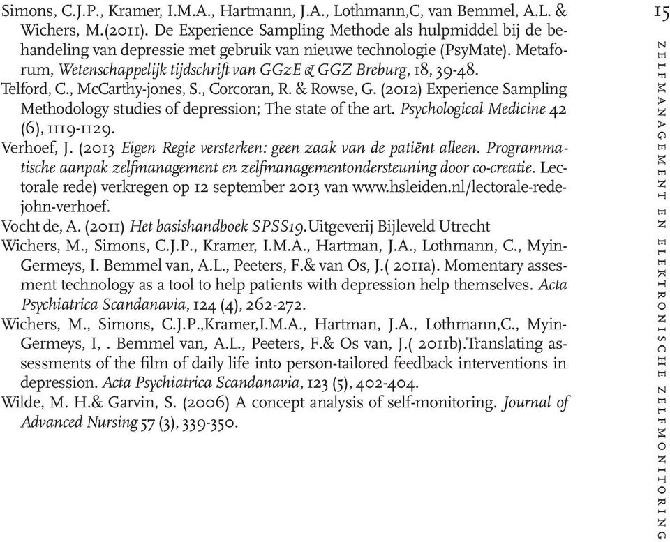 Telford, C., McCarthy-jones, S., Corcoran, R. & Rowse, G. (2012) Experience Sampling Methodology studies of depression; The state of the art. Psychological Medicine 42 (6), 1119-1129. Verhoef, J.