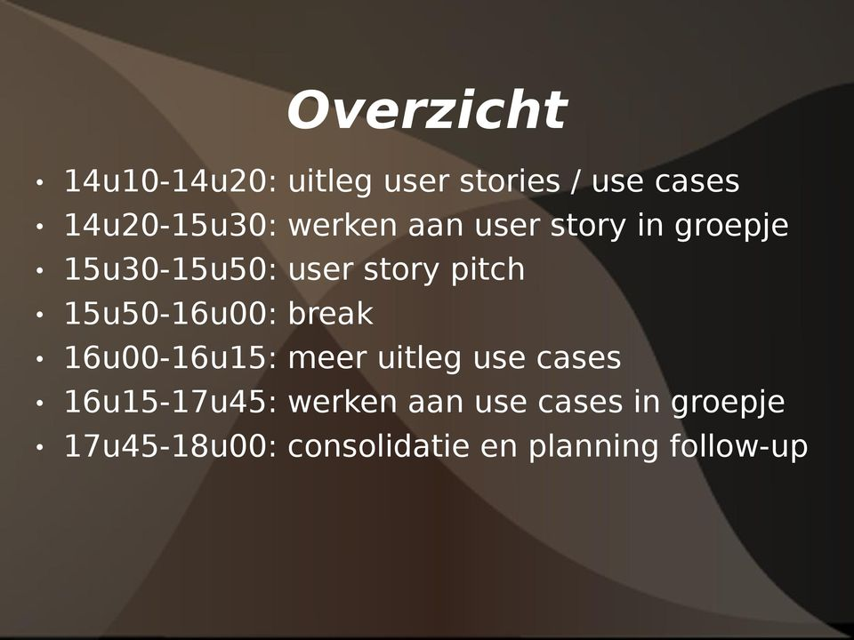 15u50-16u00: break 16u00-16u15: meer uitleg use cases 16u15-17u45: