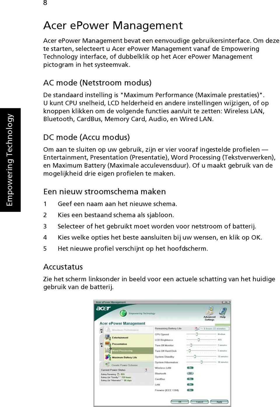 "Empowering Technology AC mode (Netstroom modus) De standaard instelling is ""Maximum Performance (Maximale prestaties)""."
