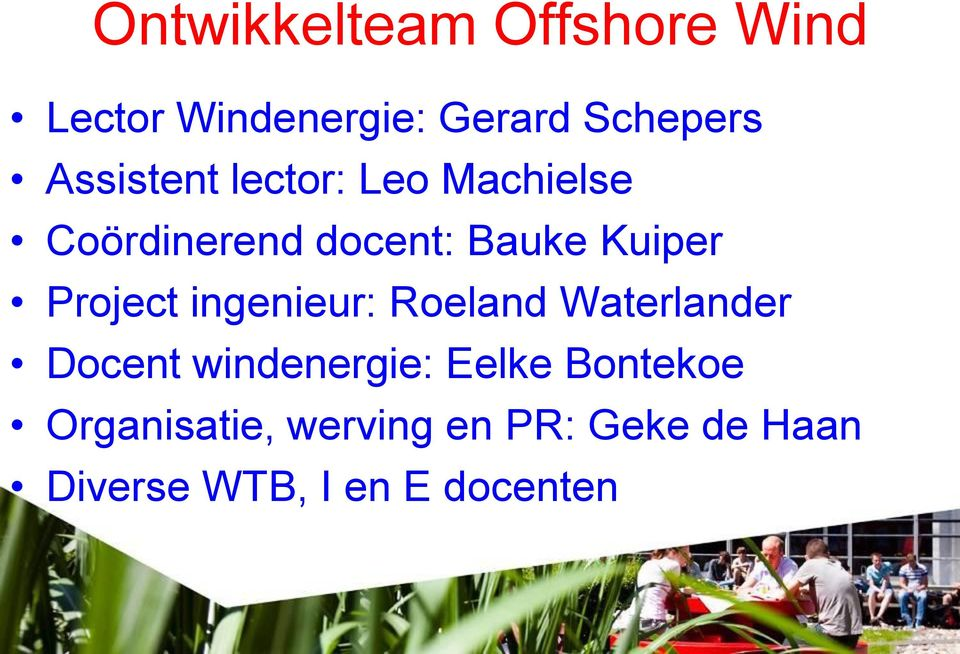Project ingenieur: Roeland Waterlander Docent windenergie: Eelke