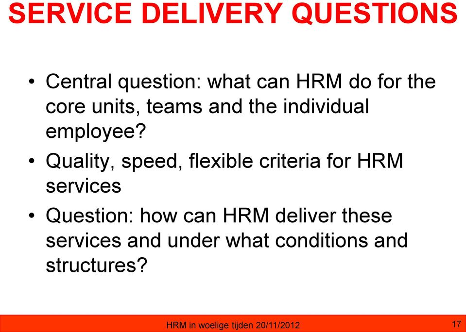 Quality, speed, flexible criteria for HRM services Question: how can HRM