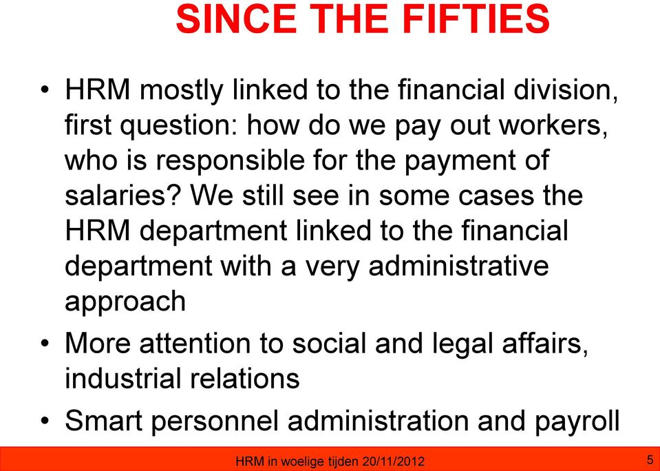 We still see in some cases the HRM department linked to the financial department with a very