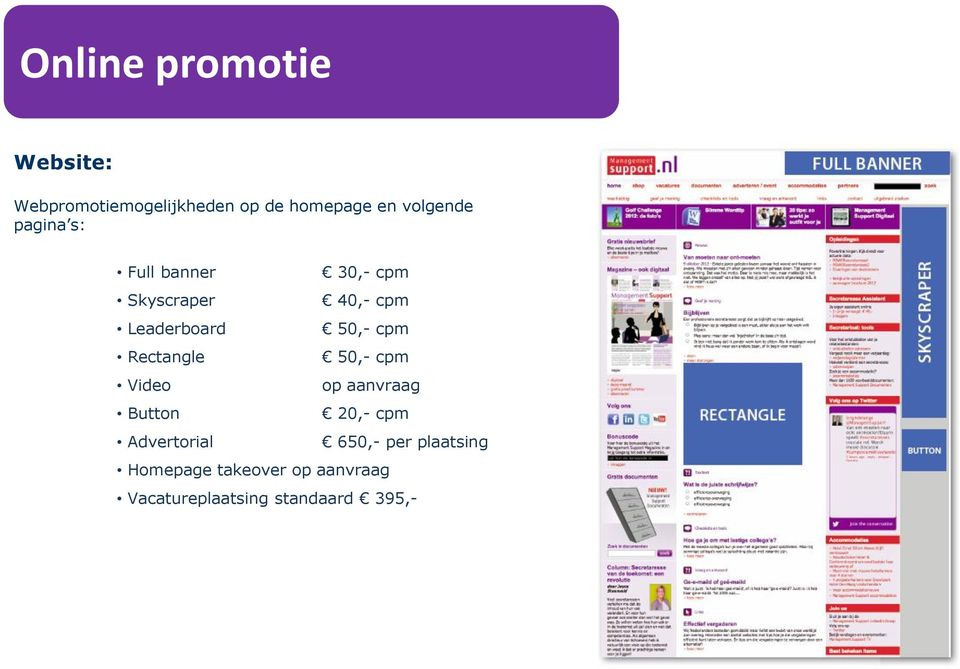 50,- cpm Rectangle 50,- cpm Video op aanvraag Button 20,- cpm Advertorial