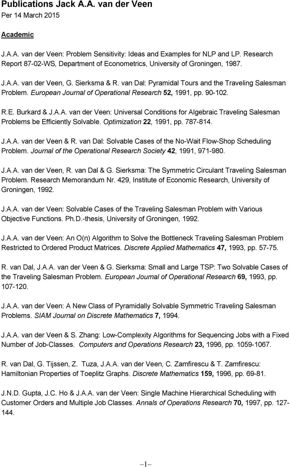 European Journal of Operational Research 52, 1991, pp. 90-102. R.E. Burkard & J.A.A. van der Veen: Universal Conditions for Algebraic Traveling Salesman Problems be Efficiently Solvable.