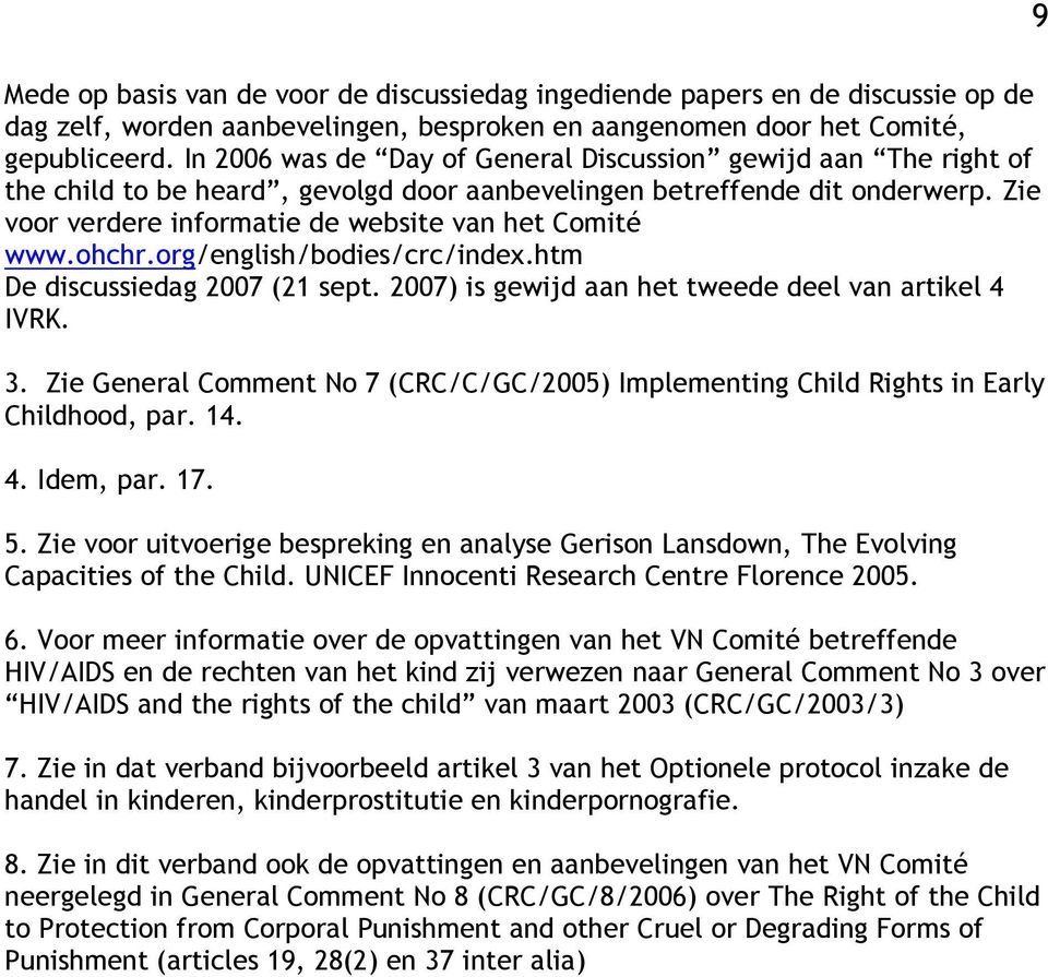 ohchr.org/english/bodies/crc/index.htm De discussiedag 2007 (21 sept. 2007) is gewijd aan het tweede deel van artikel 4 IVRK. 3.