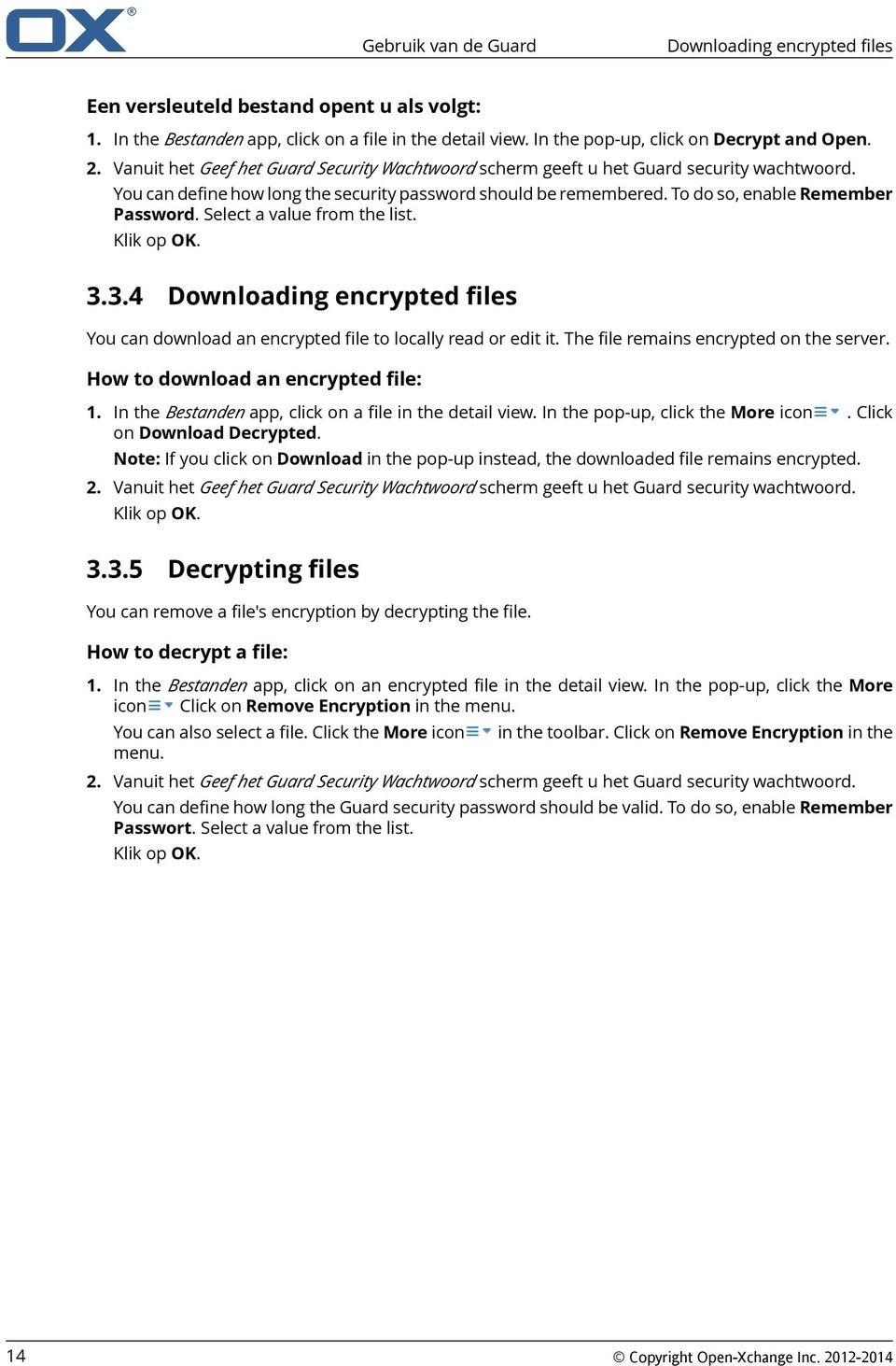 Select a value from the list. Klik op OK. 3.3.4 Downloading encrypted files You can download an encrypted file to locally read or edit it. The file remains encrypted on the server.