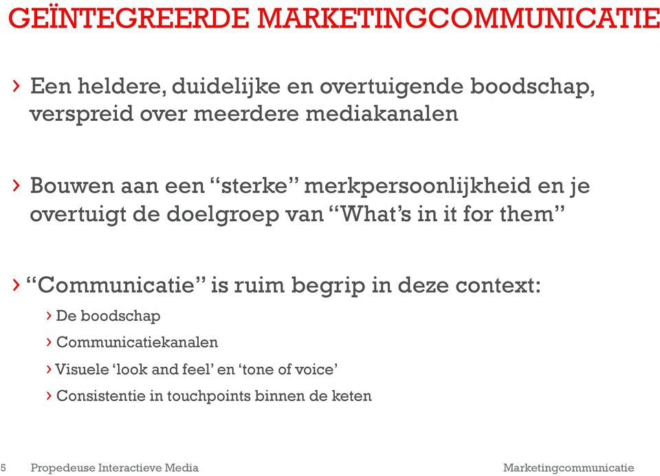 it for them Communicatie is ruim begrip in deze context: De boodschap Communicatiekanalen Visuele look and