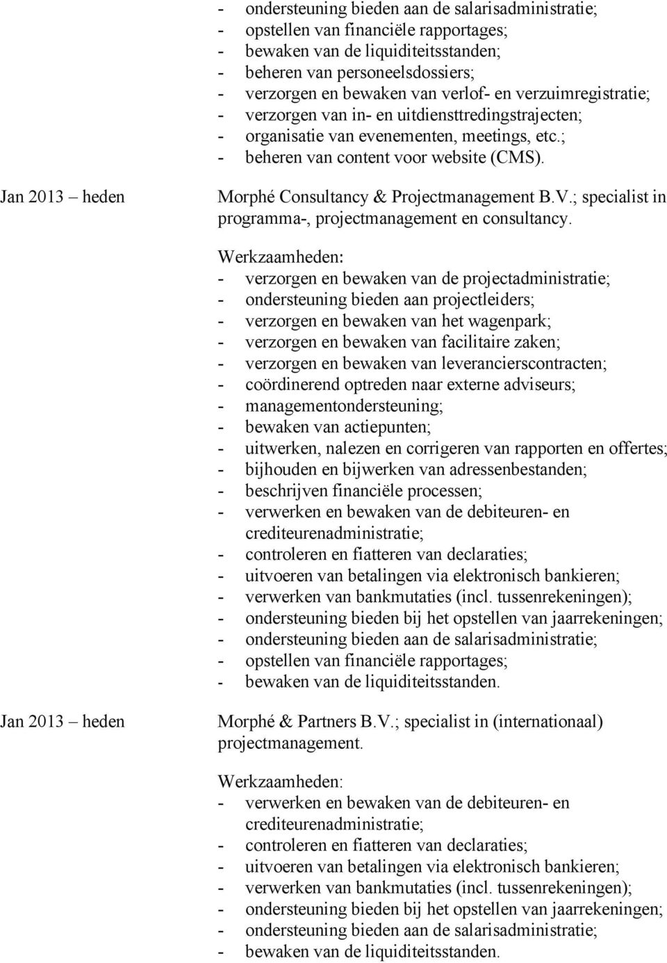 Jan 2013 heden Morphé Consultancy & Projectmanagement B.V.; specialist in programma-, projectmanagement en consultancy.