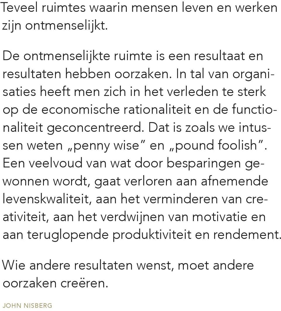 Dat is zoals we intussen weten penny wise en pound foolish.