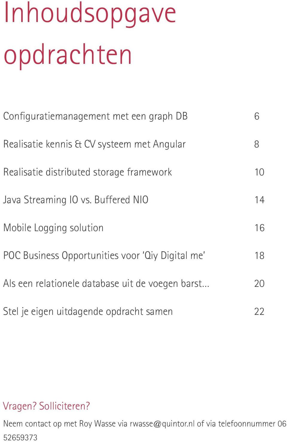 Buffered NIO 14 Mobile Logging solution 16 POC Business Opportunities voor Qiy Digital me 18 Als een relationele