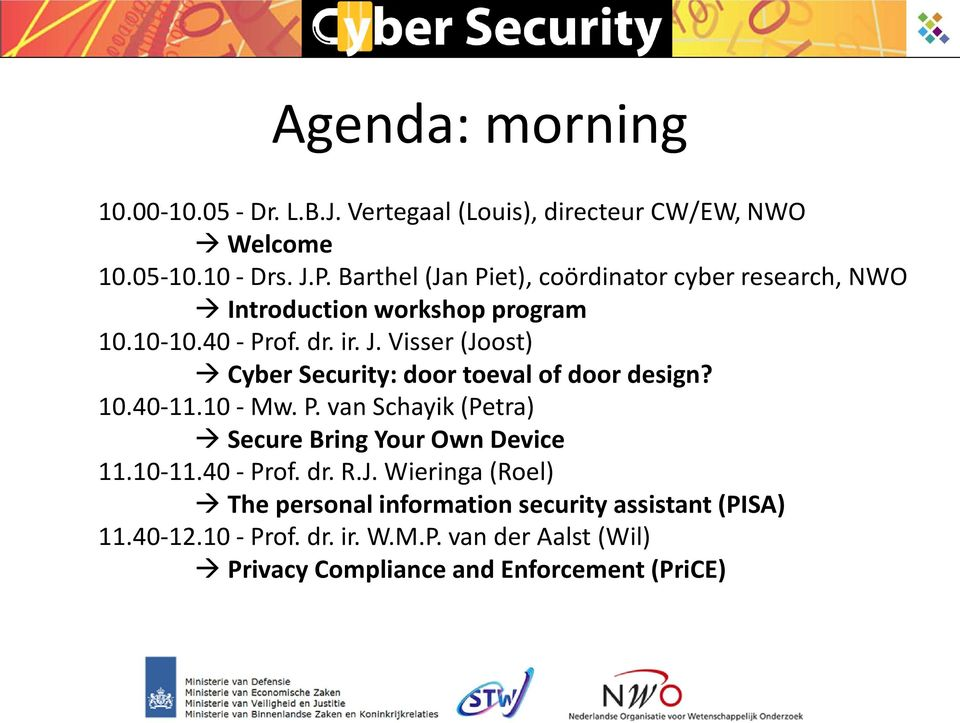 Visser (Joost) Cyber Security: door toeval of door design? 10.40-11.10 - Mw. P. van Schayik (Petra) Secure Bring Your Own Device 11.