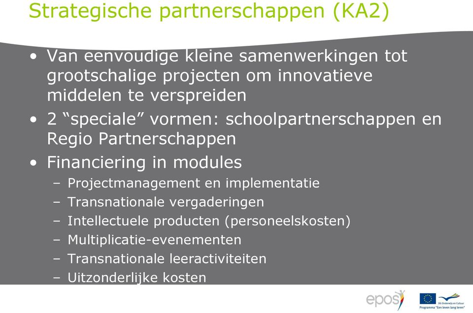Financiering in modules Projectmanagement en implementatie Transnationale vergaderingen Intellectuele