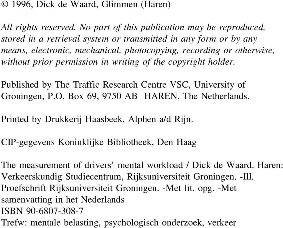 permission in writing of the copyright holder. Published by The Traffic Research Centre VSC, University of Groningen, P.O. Box 69, 9750 AB HAREN, The Netherlands.