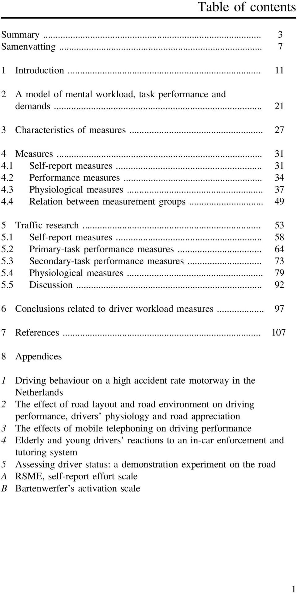 2 Primary-task performance measures... 64 5.3 Secondary-task performance measures... 73 5.4 Physiological measures... 79 5.5 Discussion... 92 6 Conclusions related to driver workload measures.
