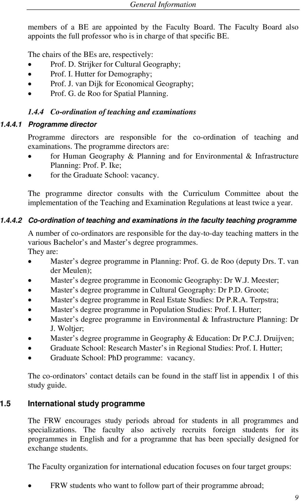 4.4 Co-ordination of teaching and examinations 1.4.4.1 Programme director Programme directors are responsible for the co-ordination of teaching and examinations.