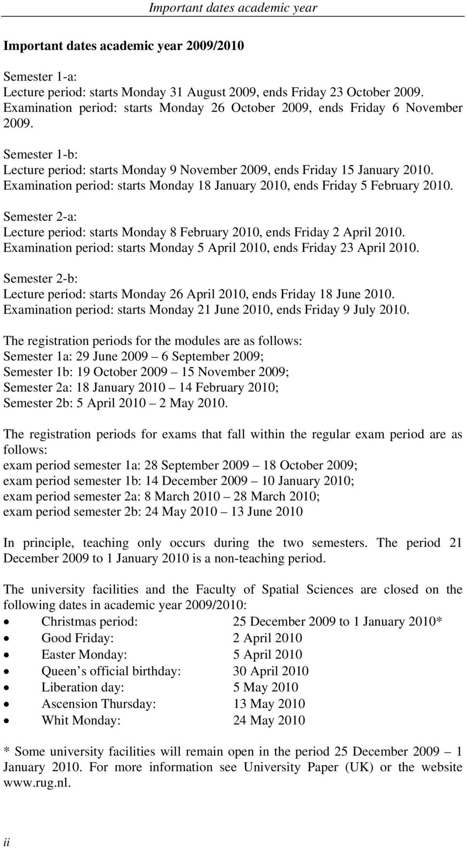 Examination period: starts Monday 18 January 2010, ends Friday 5 February 2010. Semester 2-a: Lecture period: starts Monday 8 February 2010, ends Friday 2 April 2010.