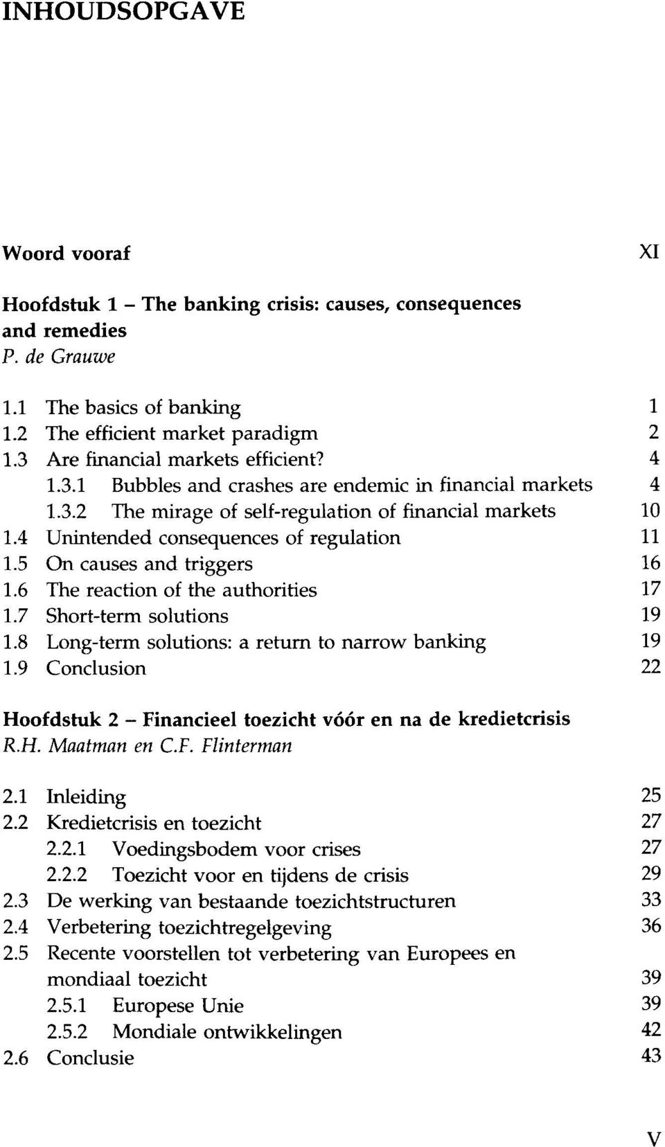 4 Unintended consequences of regulation 11 1.5 On causes and triggers 16 1.6 The reaction of the authorities 17 1.7 Short-term solutions 19 1.8 Long-term solutions: a return to narrow banking 19 1.