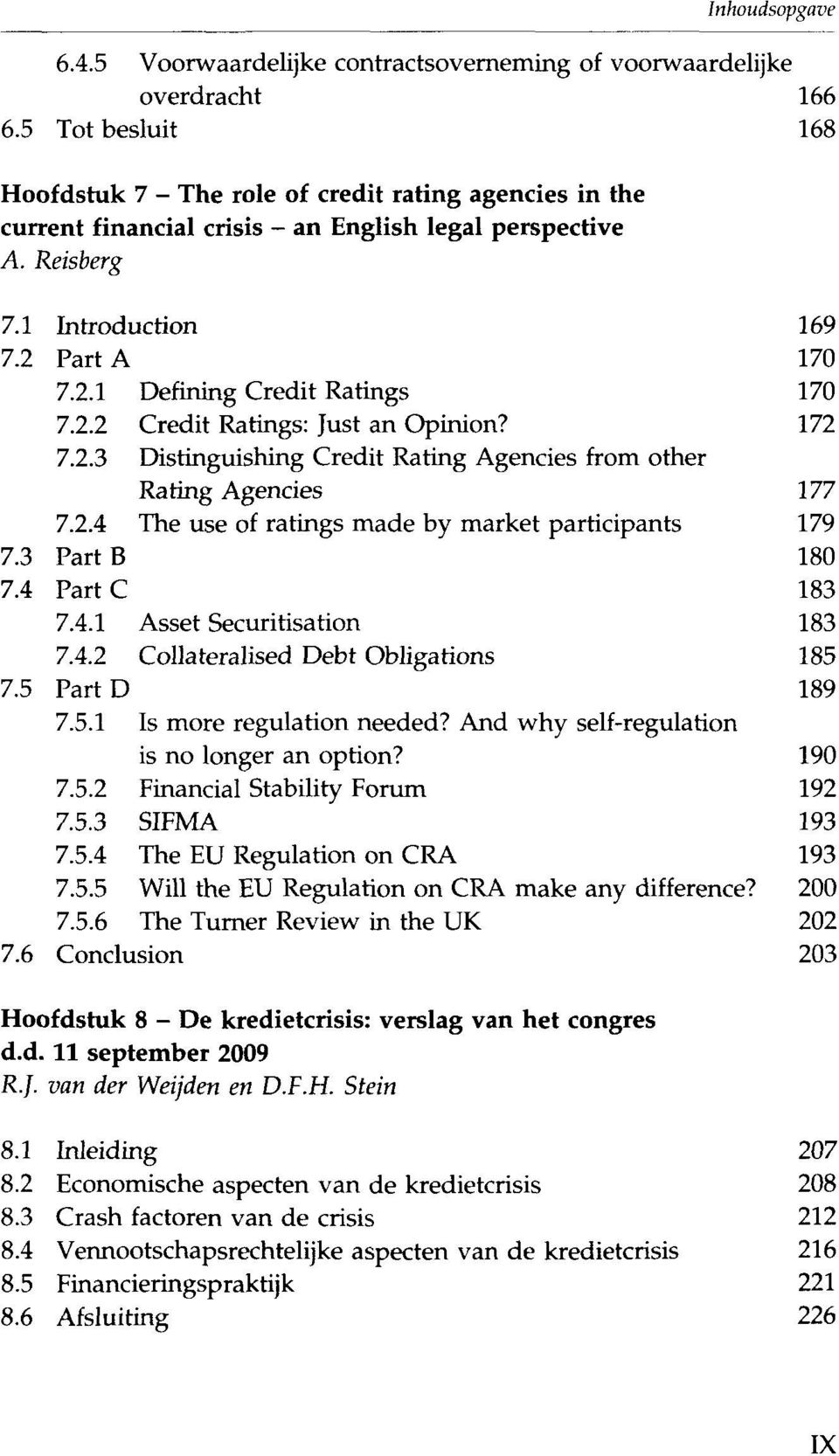 2.2 Credit Ratings: Just an Opinion? 172 7.2.3 Distinguishing Credit Rating Agencies from other Raring Agencies 177 7.2.4 The use of ratings made by market participants 179 7.3 PartB 180 7.