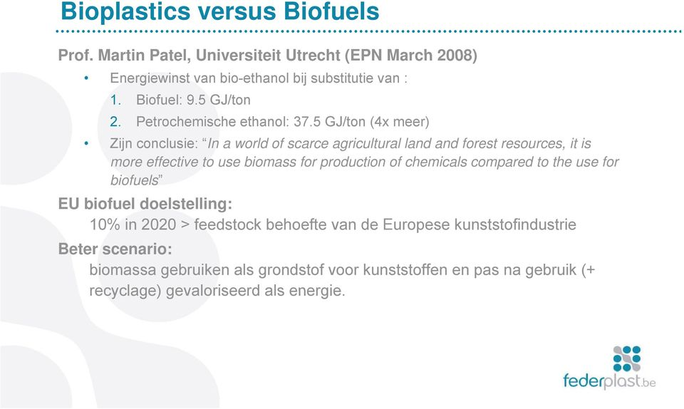 5 GJ/ton (4x meer) Zijn conclusie: In a world of scarce agricultural land and forest resources, it is more effective to use biomass for production of