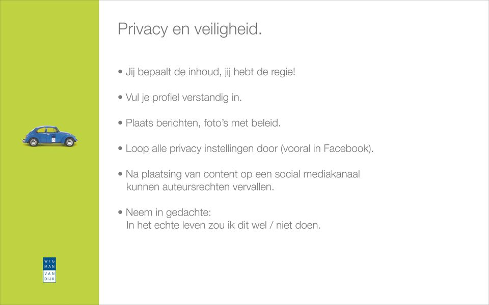 Loop alle privacy instellingen door (vooral in Facebook).