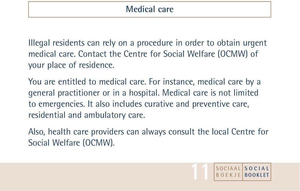 For instance, medical care by a general practitioner or in a hospital. Medical care is not limited to emergencies.