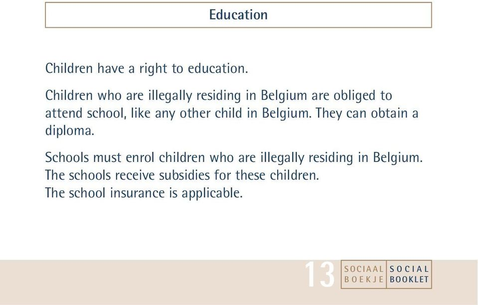 any other child in Belgium. They can obtain a diploma.