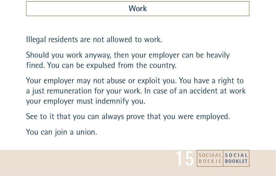 You can be expulsed from the country. Your employer may not abuse or exploit you.