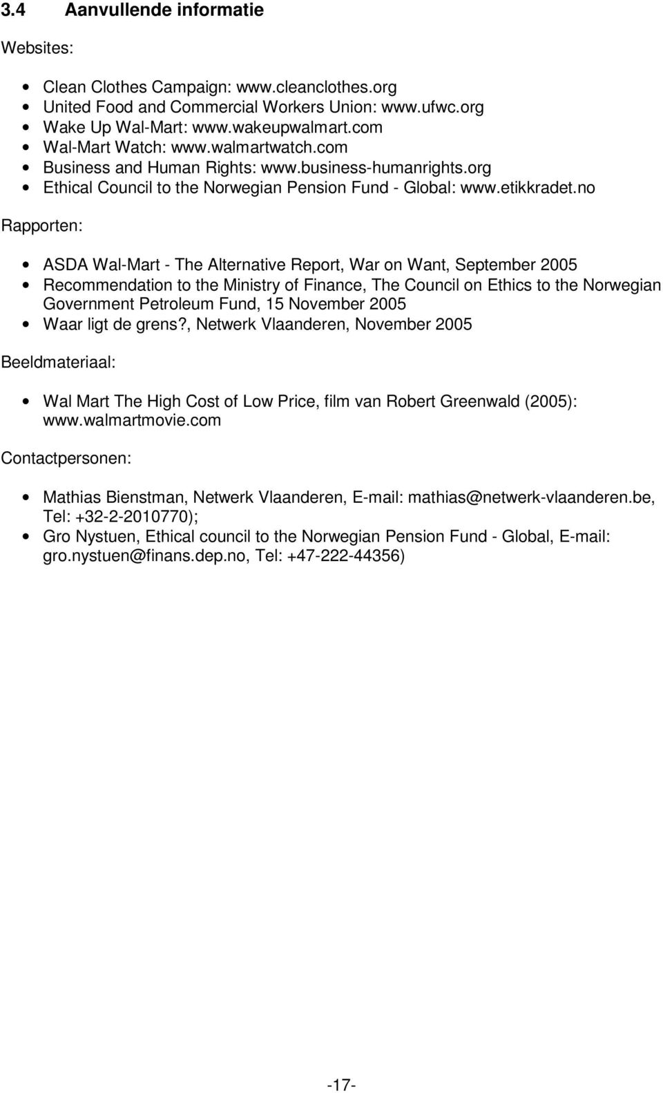 no Rapporten: ASDA Wal-Mart - The Alternative Report, War on Want, September 2005 Recommendation to the Ministry of Finance, The Council on Ethics to the Norwegian Government Petroleum Fund, 15