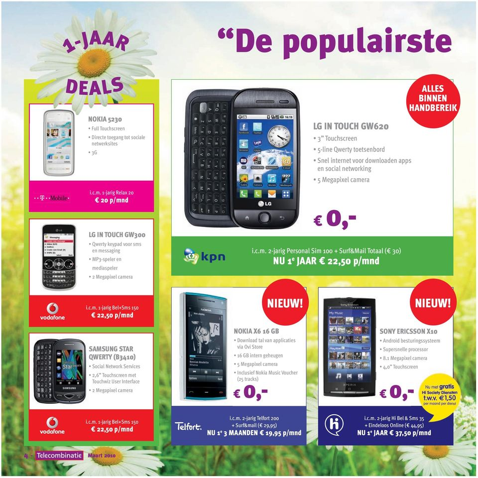 c.m. 1-jarig Bel+Sms 150 22,50 p/mnd SAMSUNG STAR QWERTY (B3410) Social Network Services 2,6 Touchscreen met Touchwiz User Interface 2 Megapixel camera NOKIA X6 16 GB Download tal van applicaties via