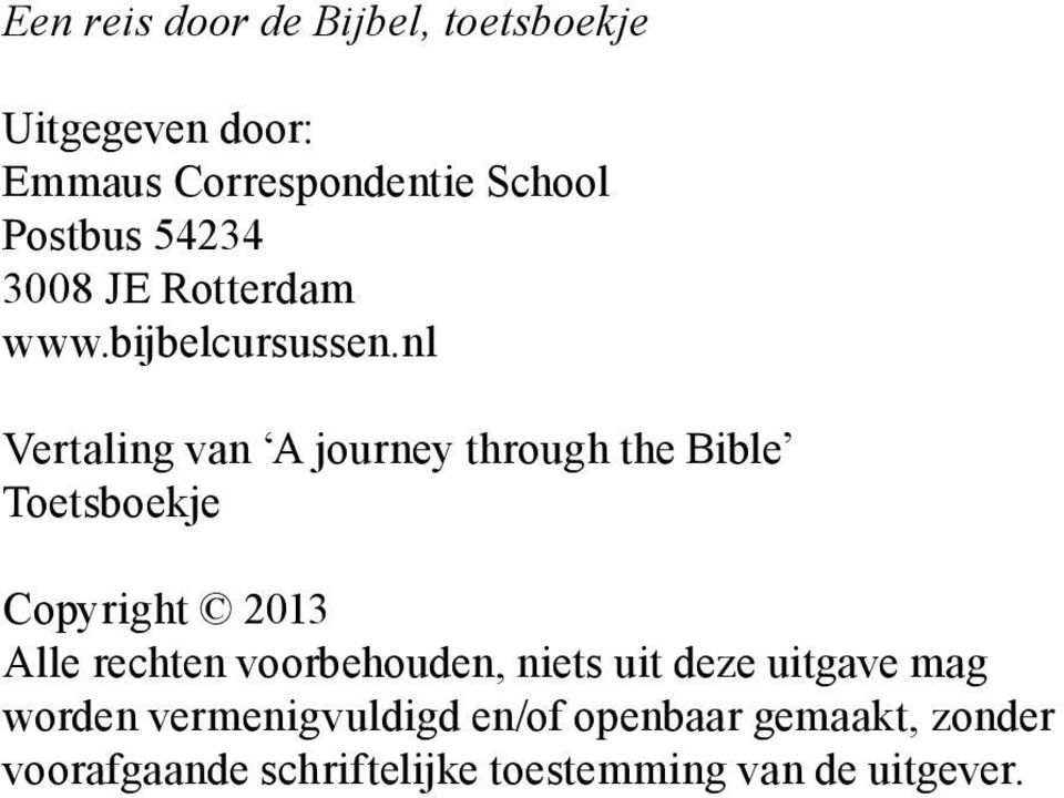 nl Vertaling van A journey through the Bible Toetsboekje Copyright 2013 Alle rechten