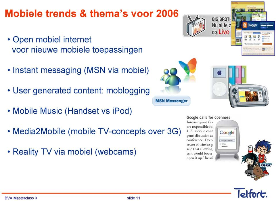 content: moblogging Mobile Music (Handset vs ipod) Media2Mobile (mobile