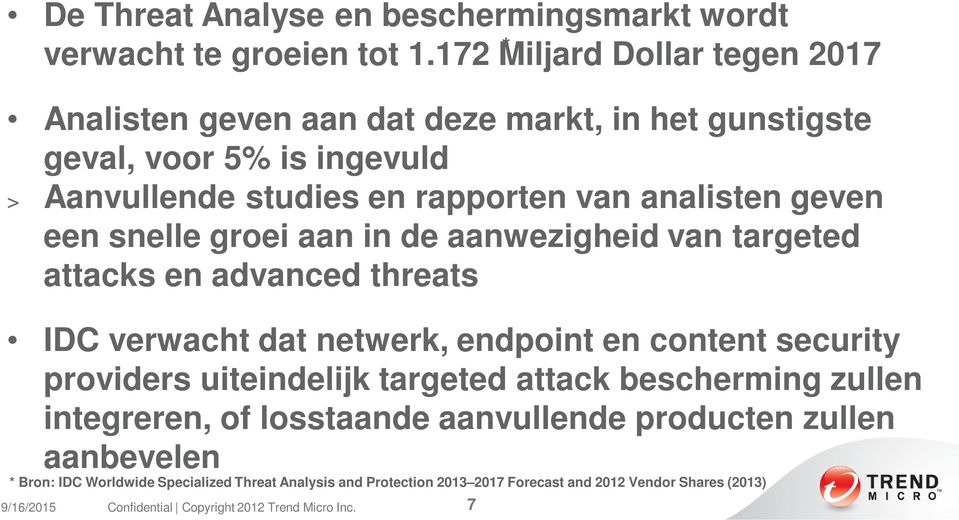 analisten geven een snelle groei aan in de aanwezigheid van targeted attacks en advanced threats IDC verwacht dat netwerk, endpoint en content security
