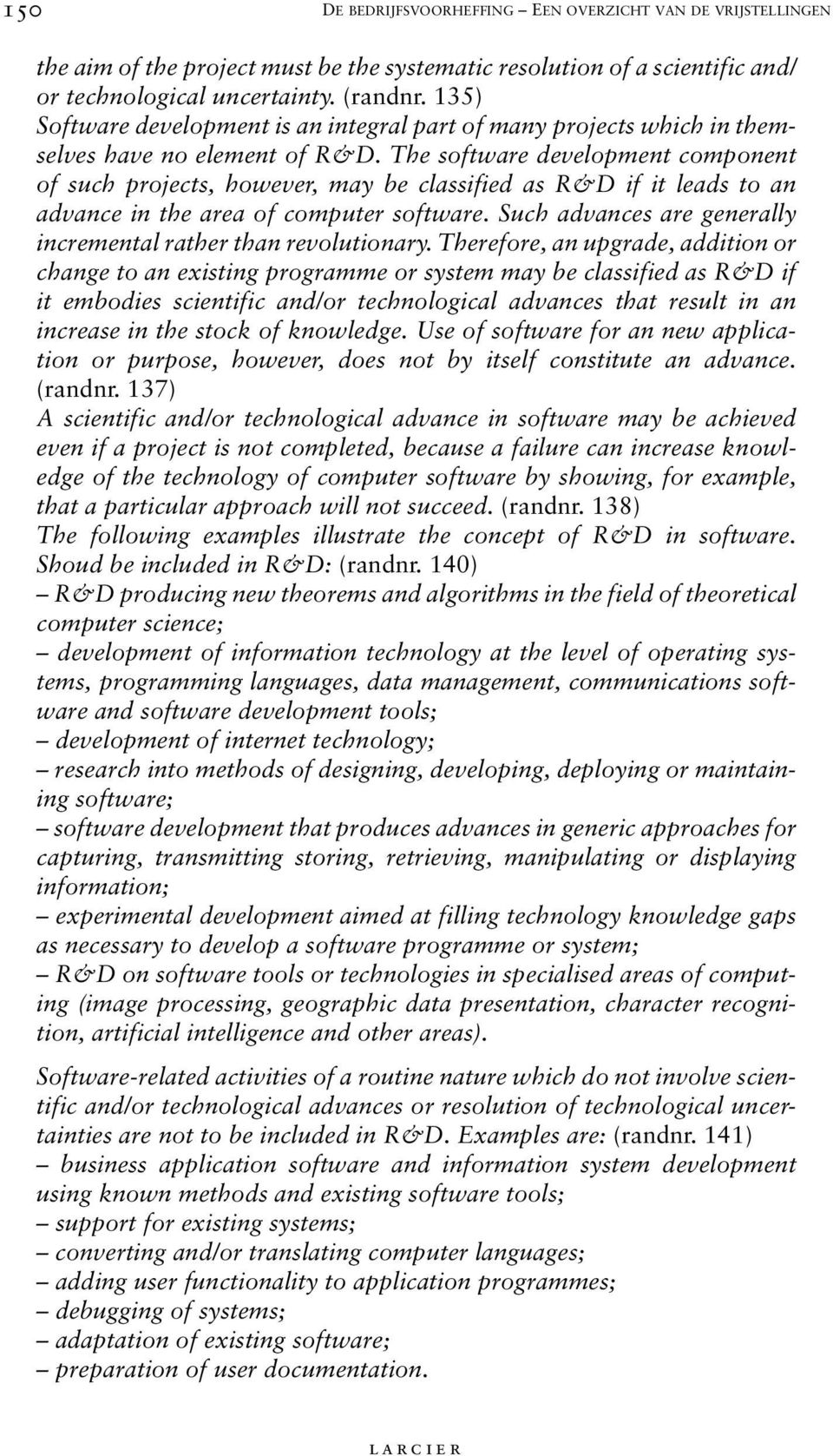 The software development component of such projects, however, may be classified as R&D if it leads to an advance in the area of computer software.