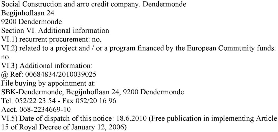 2) related to a project and / or a program financed by the European Community funds: no. VI.