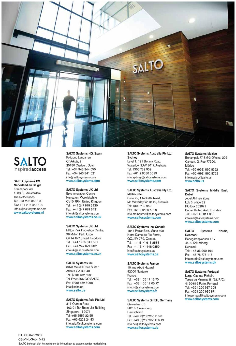 com SALTO Systems UK Ltd Epic Innovation Centre Nuneaton, Warwickshire CV10 7RH, United Kingdom Tel.: +44 247 679 6430 Fax: +44 247 679 6431 info.uk@saltosystems.com www.saltosystems.co.uk SALTO Systems UK Ltd Milton Park Innovation Centre, 99 Milton Park, Oxon OX14 4RY,United Kingdom Tel.