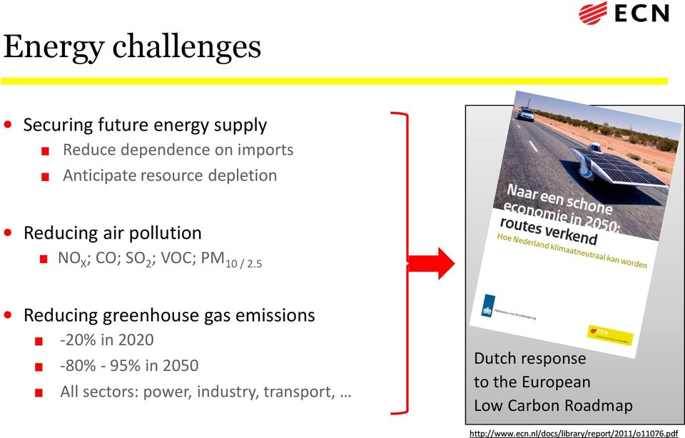 5 Reducing greenhouse gas emissions -20% in 2020-80% - 95% in 2050 All sectors: power, industry, transport, Tool box: