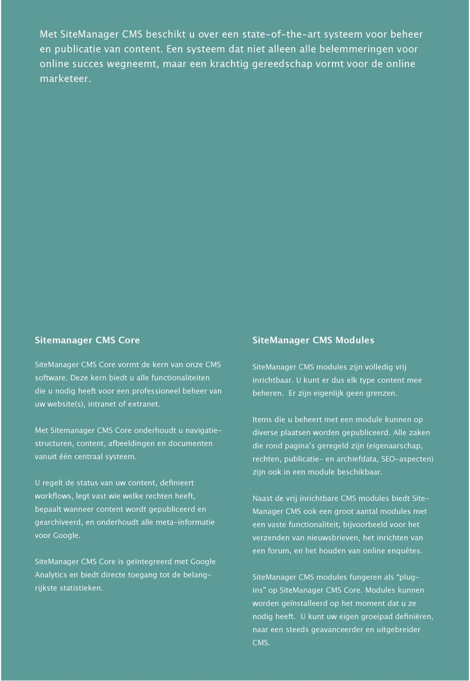 Sitemanager CMS Core SiteManager CMS Modules SiteManager CMS Core vormt de kern van onze CMS software.