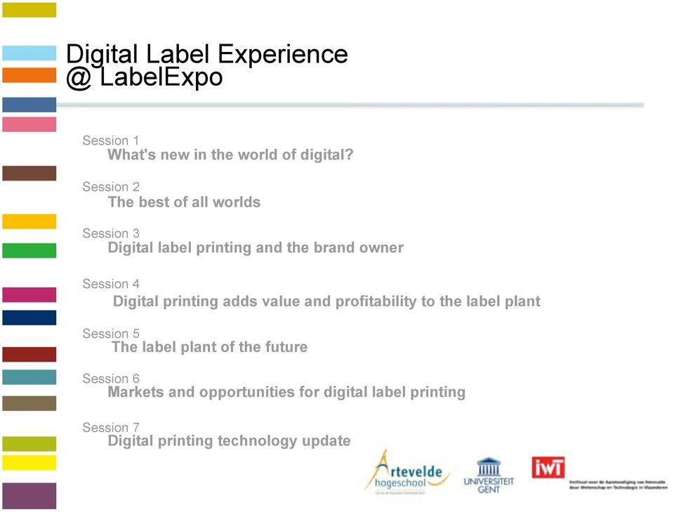 Digital printing adds value and profitability to the label plant Session 5 The label plant of the