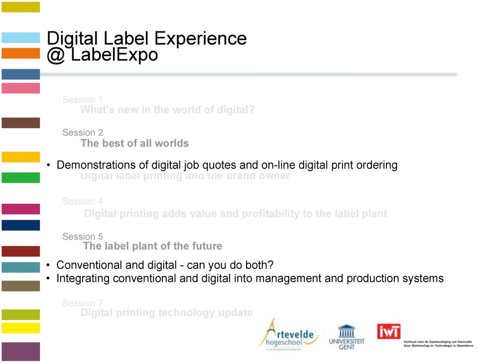 brand owner Session 4 Digital printing adds value and profitability to the label plant Session 5 The label plant of the future Conventional