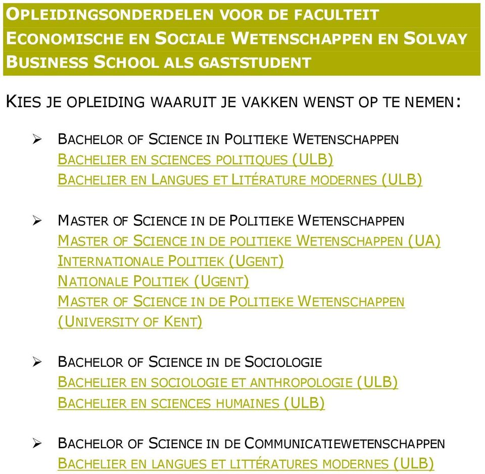 IN DE POLITIEKE WETENSCHAPPEN (UA) INTERNATIONALE POLITIEK (UGENT) NATIONALE POLITIEK (UGENT) MASTER OF SCIENCE IN DE POLITIEKE WETENSCHAPPEN (UNIVERSITY OF KENT) BACHELOR OF SCIENCE IN DE