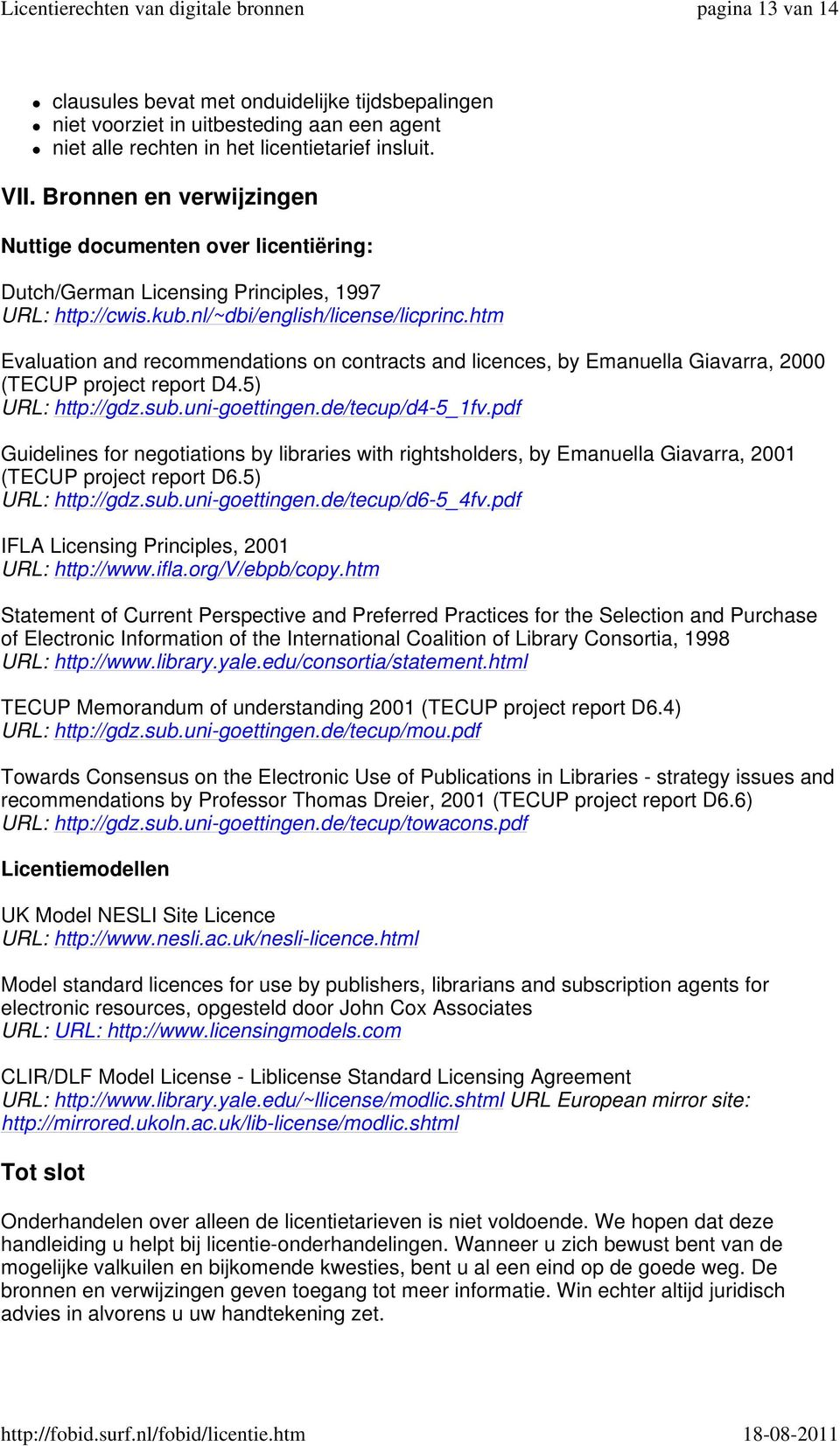 htm Evaluation and recommendations on contracts and licences, by Emanuella Giavarra, 2000 (TECUP project report D4.5) URL: http://gdz.sub.uni-goettingen.de/tecup/d4-5_1fv.